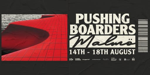 Pushing Boarders Malmö // 14th-18th August