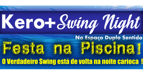Kero+ Swing Night - Festa na Piscina ingressos