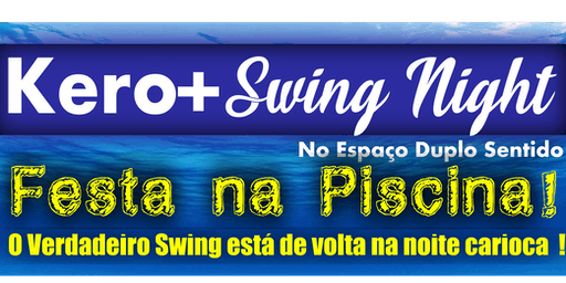 Kero+ Swing Night - Festa na Piscina