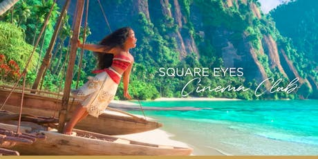 Square Eyes Cinema Club - Moana tickets
