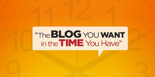 Blog You Want in the Time You Have LIVE Workshop