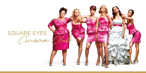 Square Eyes Cinema Club - Bridesmaids