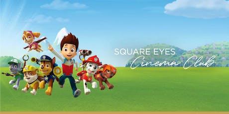 Square Eyes Cinema Club - Paw Patrol: Mission Paw tickets