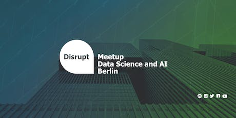 Disrupt Meetup | Data Science and AI Berlin Tickets