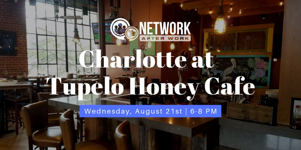 Network After Work Charlotte at Tupelo Honey Cafe Tickets, Wed, Aug