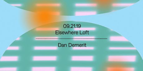 Dan Demerit @ Elsewhere Loft tickets