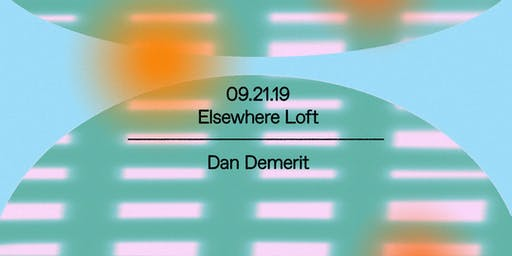 Dan Demerit @ Elsewhere Loft