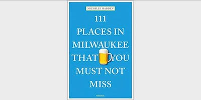 Milwaukee Launch Party - 111 Places in Milwaukee That You Must Not Miss (event in Milwaukee)