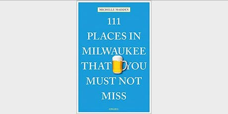 Milwaukee Launch Party - 111 Places in Milwaukee That You Must Not Miss (event in Milwaukee) tickets