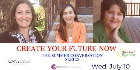CREATE YOUR FUTURE NOW! THE SUMMER CONVERSATION SERIES tickets