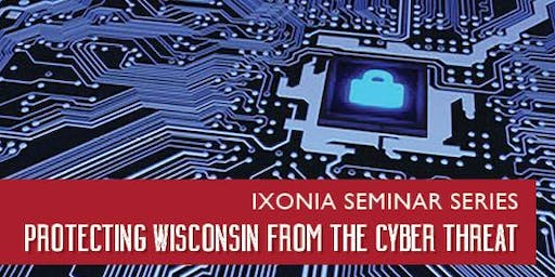 Ixonia Seminar Series: Protecting Wisconsin From The Cyber Threat