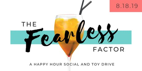 The FEARLESS Factor - Happy Hour Social & Toy Drive tickets