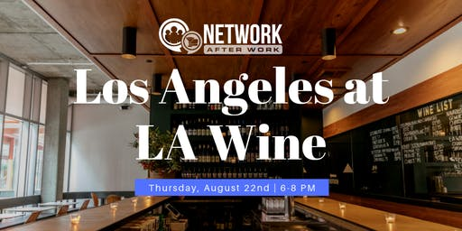 Network After Work Los Angeles at LA Wine
