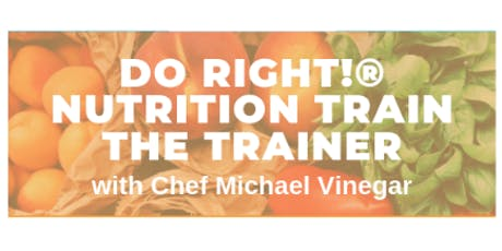 Do Right! Nutrition Train the Trainer with Chef Michael Vinegar  tickets