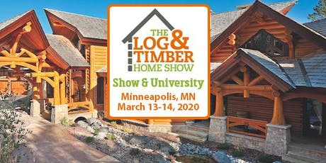 Minneapolis, MN 2020 Log & Timber Home Show tickets