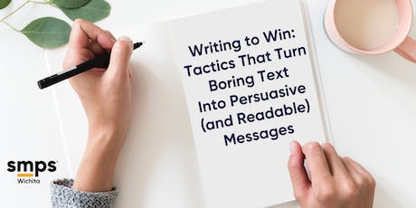 Writing to Win: Tactics that Turn Boring Text into Persuasive (and Readable) Messages tickets