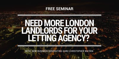 ""\""""Need More London Landlords for Your Letting Agency?"""" Seminar""400|200|?|en|2|54ffad8d1a0d19e0672fd49cfaeec574|False|UNLIKELY|0.40124884247779846