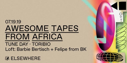 Awesome Tapes From Africa, TUNE DAY, Toribio, Barbie Bertisch & Felipe from BK @ Elsewhere (Hall)