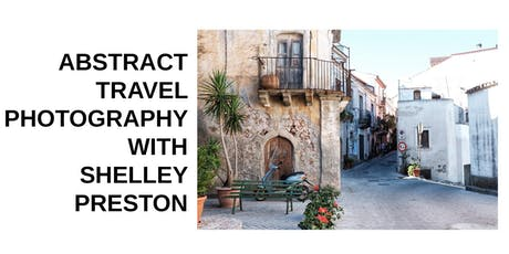 Abstract Travel Photography with Shelley Preston tickets