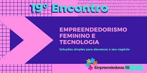19º Encontro das Empreendedoras 55 - Empreendedorismo Feminino e Tecnologia (Soluções simples para alavancar o seu negócio)