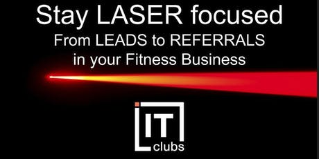 Stay LASER focused - From LEADS to REFERRALS in your Fitness Business tickets