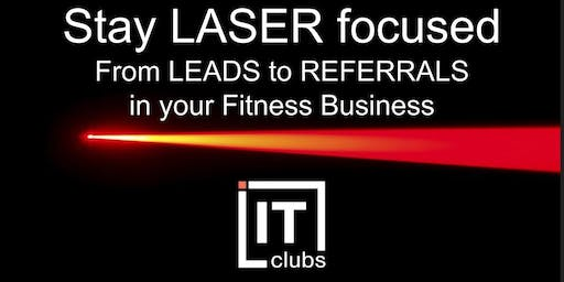 Stay LASER focused - From LEADS to REFERRALS in your Fitness Business