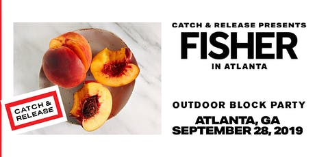 Fisher: Catch & Release Outdoor Block Party - Ravine Atlanta tickets