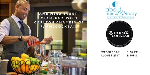 AMB Mind Event!-Mixology with Carlton Chablin of Farm to Cocktail