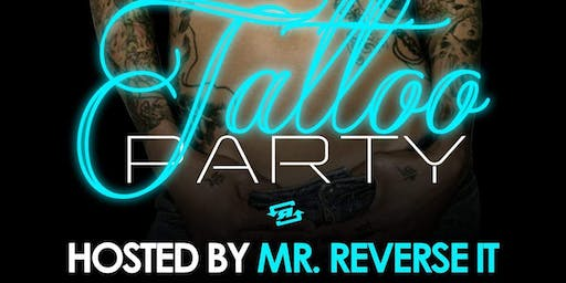 Mr. Reverse It 'Tattoo Party'