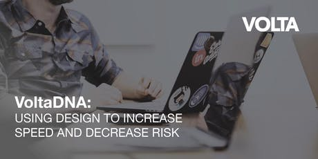 VoltaDNA: Using Design to Increase Speed and Decrease Risk tickets
