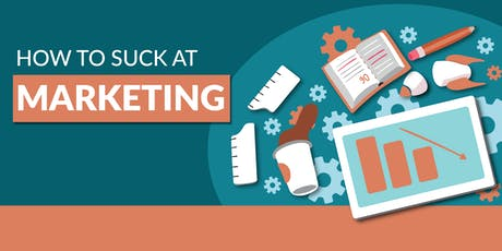 How to Suck @ Marketing tickets