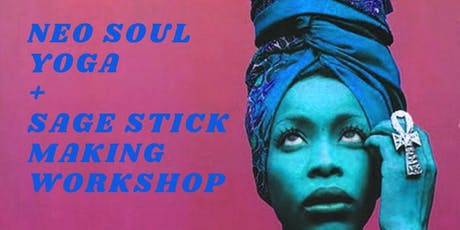 Neo Soul Yoga & Sage Stick Making Workshop tickets