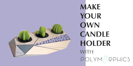 Make Your Own Candle Holder with Polymorphics tickets