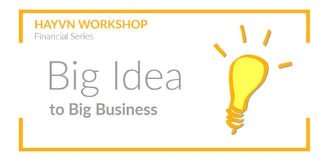 HAYVN WORKSHOP - From Big Idea to Big Business, Financial Series tickets
