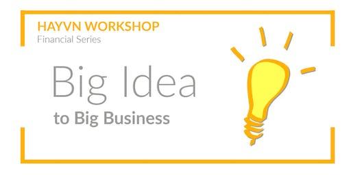 HAYVN WORKSHOP - From Big Idea to Big Business, Financial Series