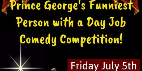 Prince George's Funniest Person with a Day Job Comedy Competition! Friday July 5th - doors 9pm! tickets
