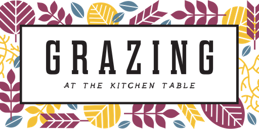 Grazing at the Kitchen Table 2019
