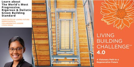 Introduction to the Living Building Challenge 4.0 - The world's most progressive, rigorous and holistic Green Building Program tickets