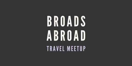 Broads Abroad: Travel Meetup For Womxn