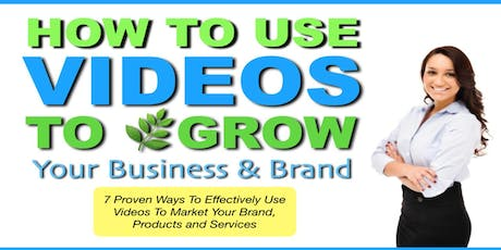 Marketing: How To Use Videos to Grow Your Business & Brand -  Vallejo, California tickets
