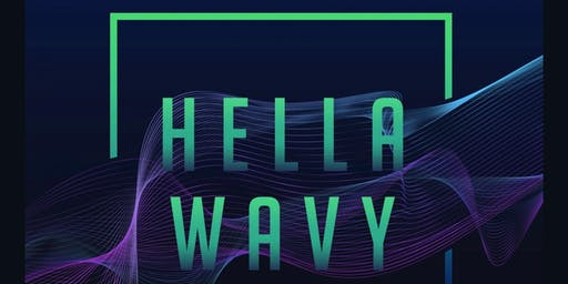 Hella Wavy - By Elements at Full Circle Olympic