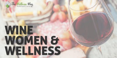 The Wellness Way presents Wine, Women & Wellness