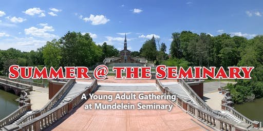 Summer @ the Seminary: A Young Adult Gathering at Mundelein Seminary