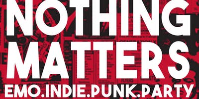 NOTHING MATTERS Emo | Indie | Punk Dance Party