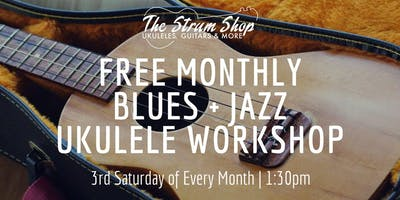 Free Monthly Blues + Jazz Ukulele Workshop