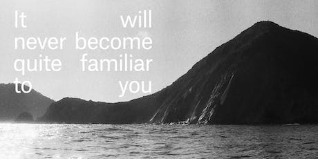 Exhibition Opening: It will never become quite familiar to you tickets
