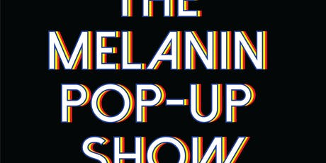 The Primary presents: The Melanin Pop Up Show tickets