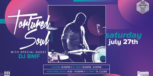 Tortured Soul Live w/ Special Guest DJ BMF