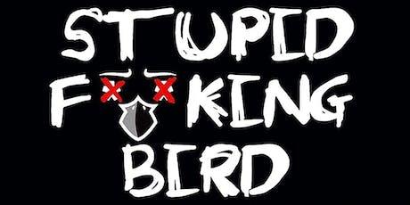 STUPID F**KING BIRD tickets