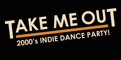 Take Me Out: a 2000's Indie Dance Party!